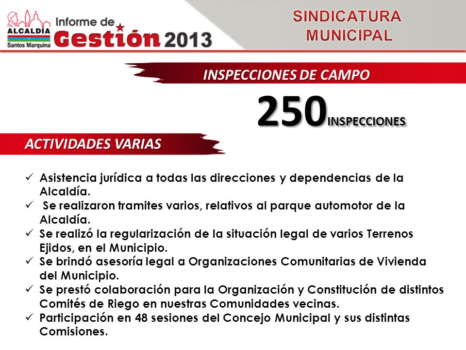 INSPECCIONES DE CAMPO 250 INSPECCIONES ACTIVIDADES VARIAS Asistencia jurídica a todas las direcciones y dependencias de la Alcaldía.