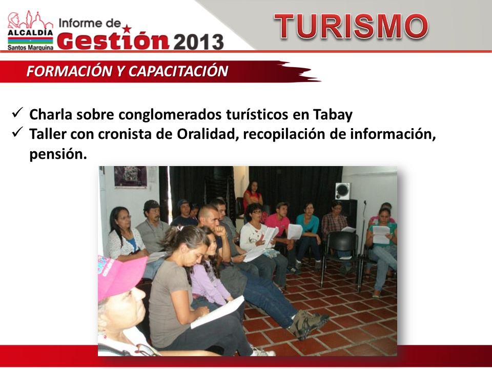 FORMACIÓN Y CAPACITACIÓN Charla sobre conglomerados turísticos en Tabay Taller con cronista de Oralidad, recopilación de información, pensión.
