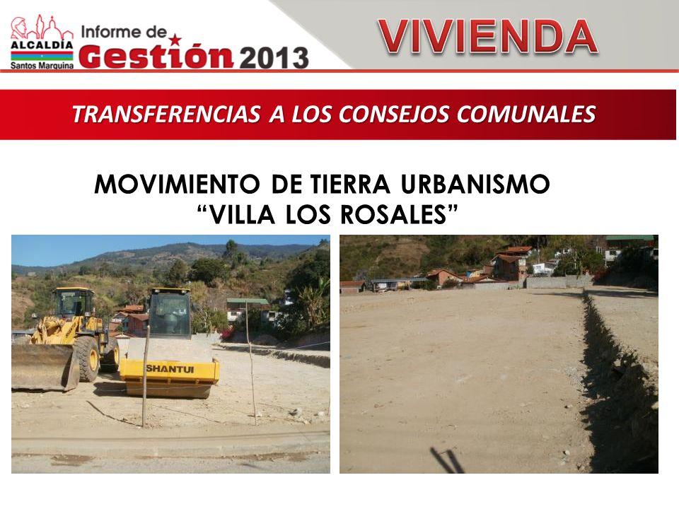 TRANSFERENCIAS A LOS CONSEJOS COMUNALES TRANSFERENCIAS A LOS CONSEJOS COMUNALES MOVIMIENTO DE TIERRA URBANISMO VILLA LOS ROSALES