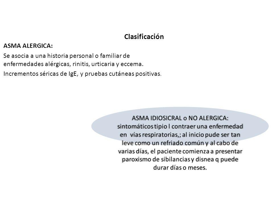 Clasificación ASMA ALERGICA: Se asocia a una historia personal o familiar de enfermedades alérgicas, rinitis, urticaria y eccema.