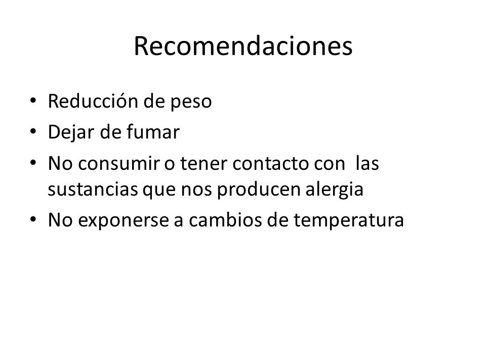 Recomendaciones Reducción de peso Dejar de fumar No consumir o tener contacto con las sustancias que nos producen alergia No exponerse a cambios de temperatura