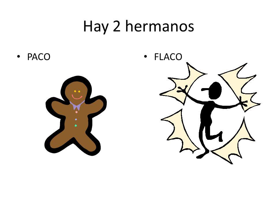 Hay 2 hermanos PACO FLACO