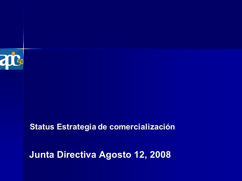Status Estrategia de comercialización Junta Directiva Agosto 12, 2008