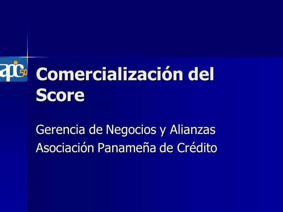 Comercialización del Score Gerencia de Negocios y Alianzas Asociación Panameña de Crédito