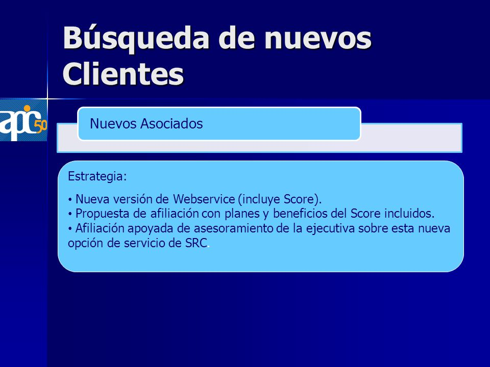 Búsqueda de nuevos Clientes Nuevos Asociados Estrategia: Nueva versión de Webservice (incluye Score).