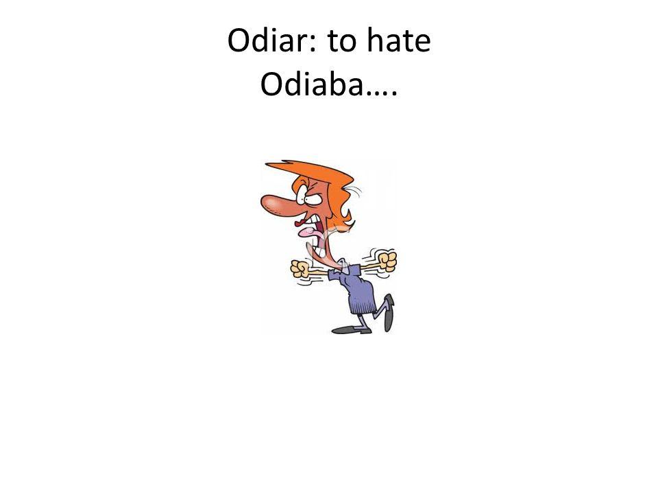 Odiar: to hate Odiaba….