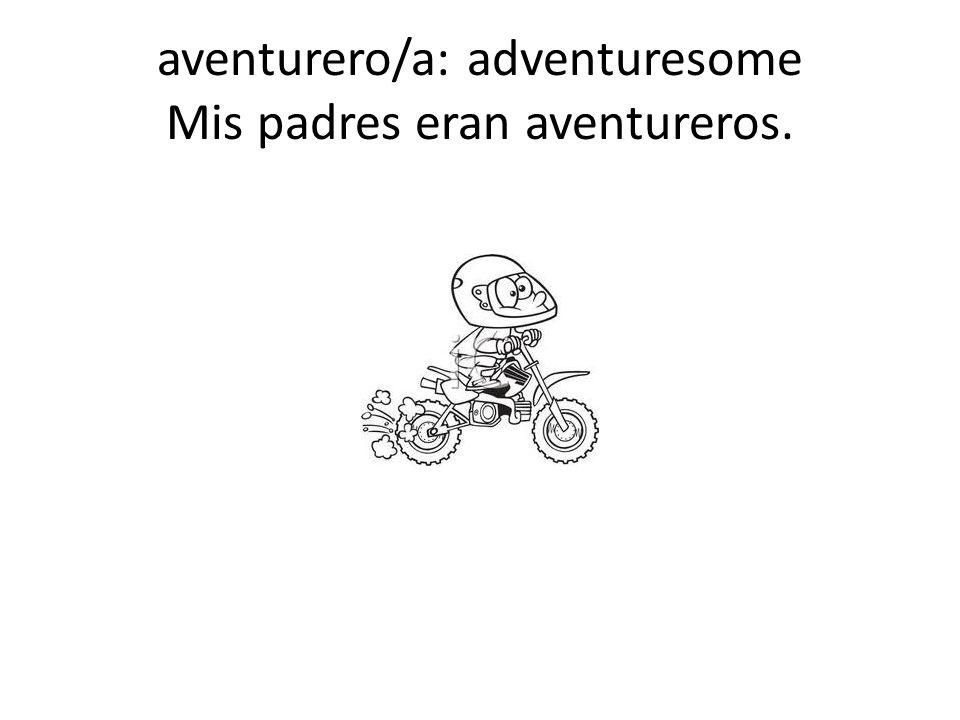 aventurero/a: adventuresome Mis padres eran aventureros.
