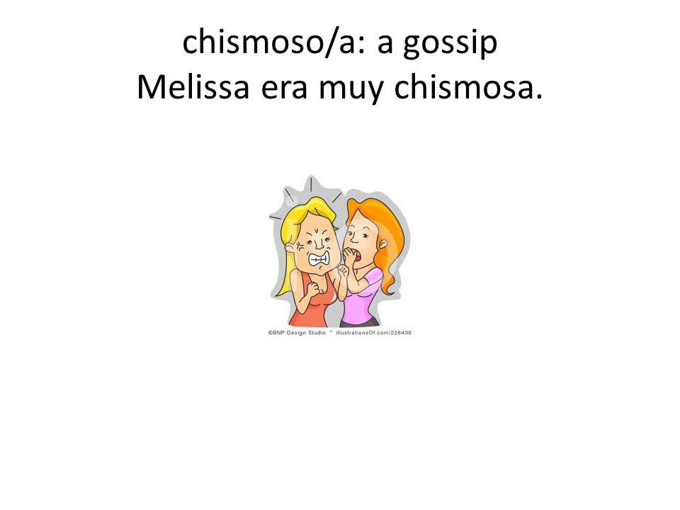 chismoso/a: a gossip Melissa era muy chismosa.