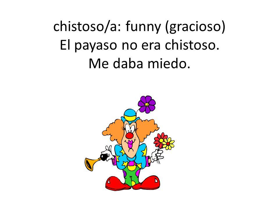 chistoso/a: funny (gracioso) El payaso no era chistoso. Me daba miedo.