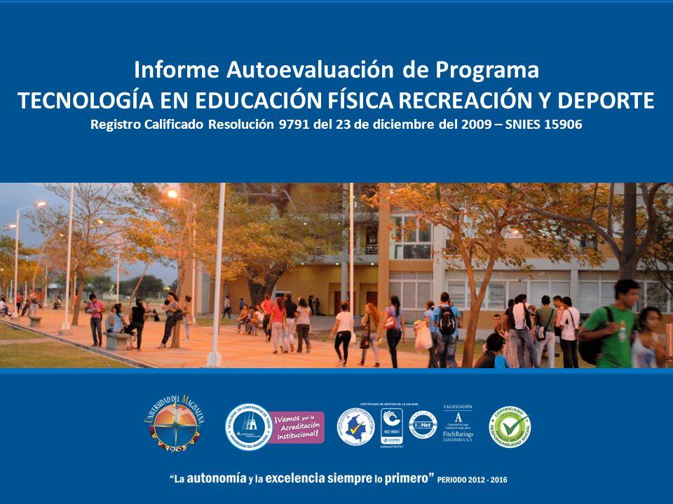 Informe Autoevaluación de Programa TECNOLOGÍA EN EDUCACIÓN FÍSICA RECREACIÓN Y DEPORTE Registro Calificado Resolución 9791 del 23 de diciembre del 2009 – SNIES 15906