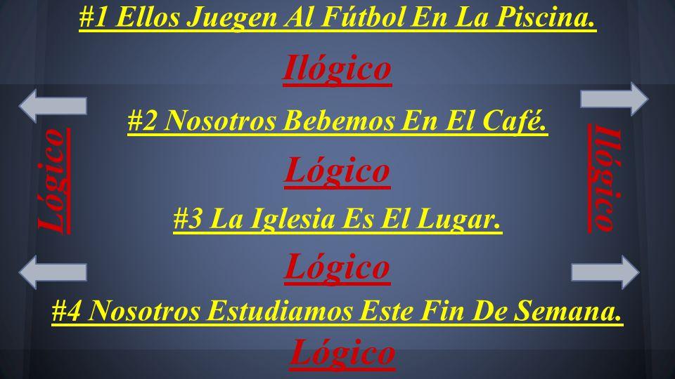 #1 Ellos Juegen Al Fútbol En La Piscina. Ilógico #2 Nosotros Bebemos En El Café.