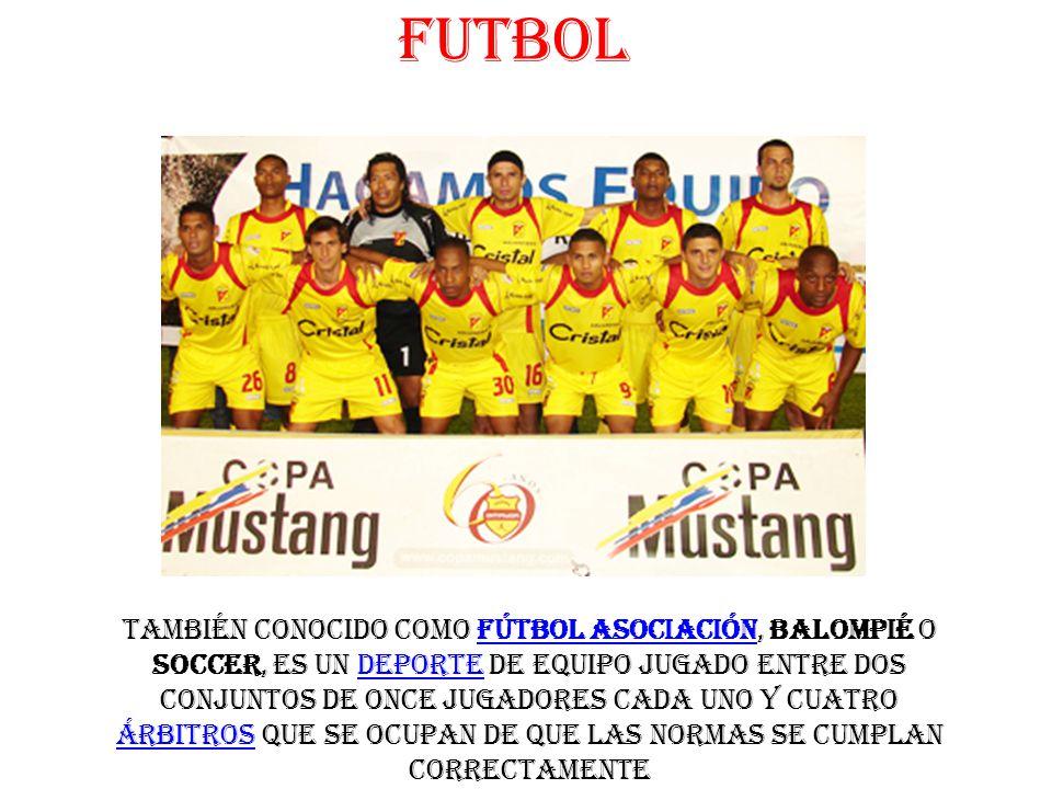 FUTBOL también conocido como fútbol asociación, balompié o soccer, es un deporte de equipo jugado entre dos conjuntos de once jugadores cada uno y cuatro árbitros que se ocupan de que las normas se cumplan correctamentefútbol asociacióndeporte árbitros