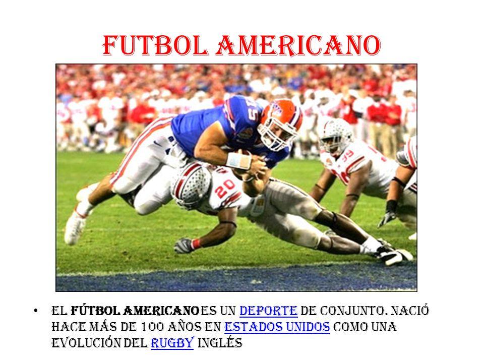 FUTBOL AMERICANO El fútbol americano es un deporte de conjunto.