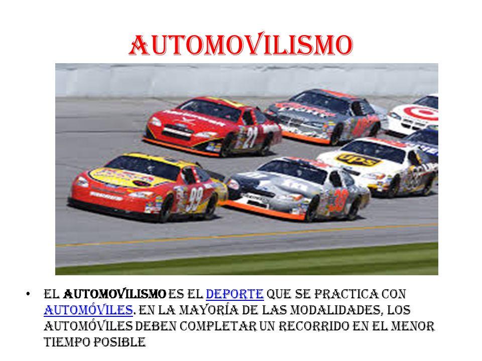 Automovilismo El automovilismo es el deporte que se practica con automóviles.