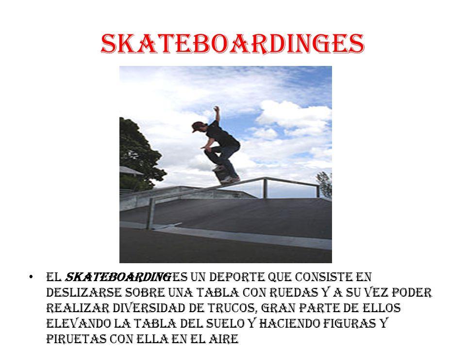 SkateboardINGES El skateboarding es un deporte que consiste en deslizarse sobre una tabla con ruedas y a su vez poder realizar diversidad de trucos, gran parte de ellos elevando la tabla del suelo y haciendo figuras y piruetas con ella en el aire