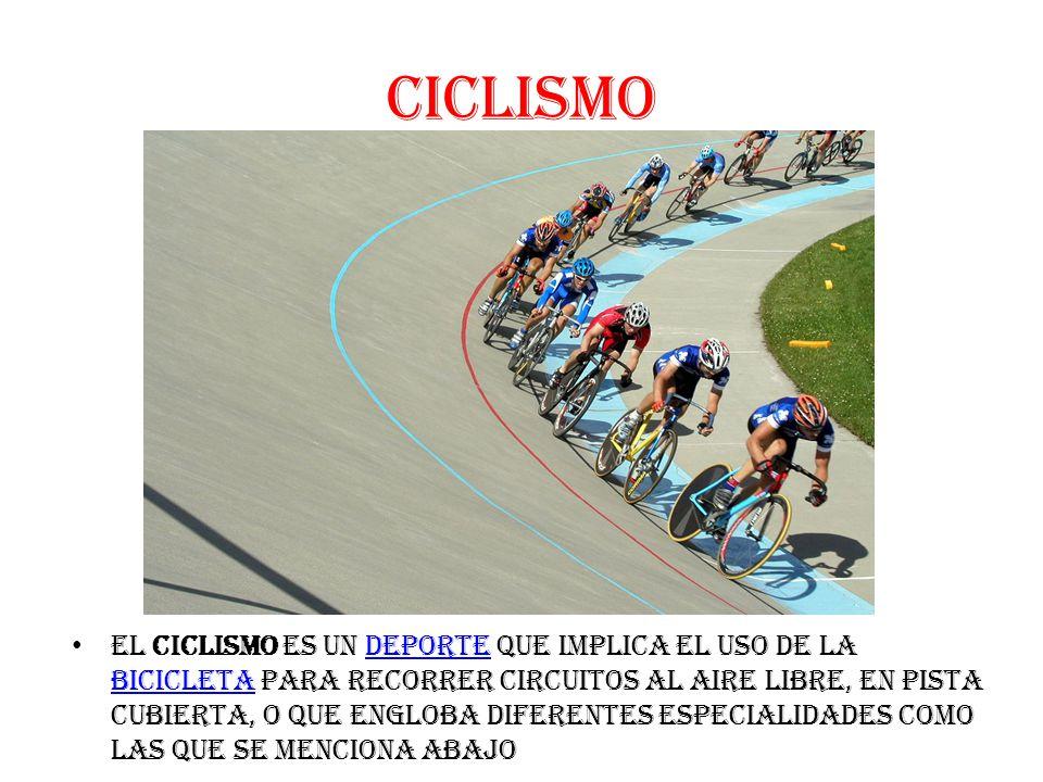 CICLISMO El ciclismo es un deporte que implica el uso de la bicicleta para recorrer circuitos al aire libre, en pista cubierta, o que engloba diferentes especialidades como las que se menciona abajodeporte bicicleta