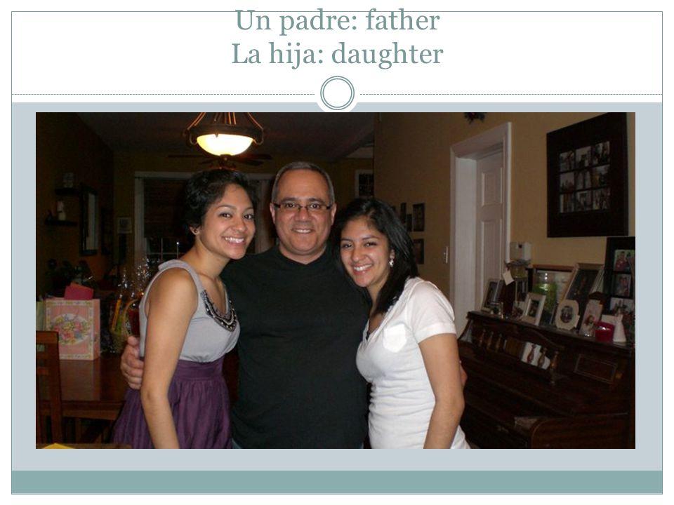 Un padre: father La hija: daughter