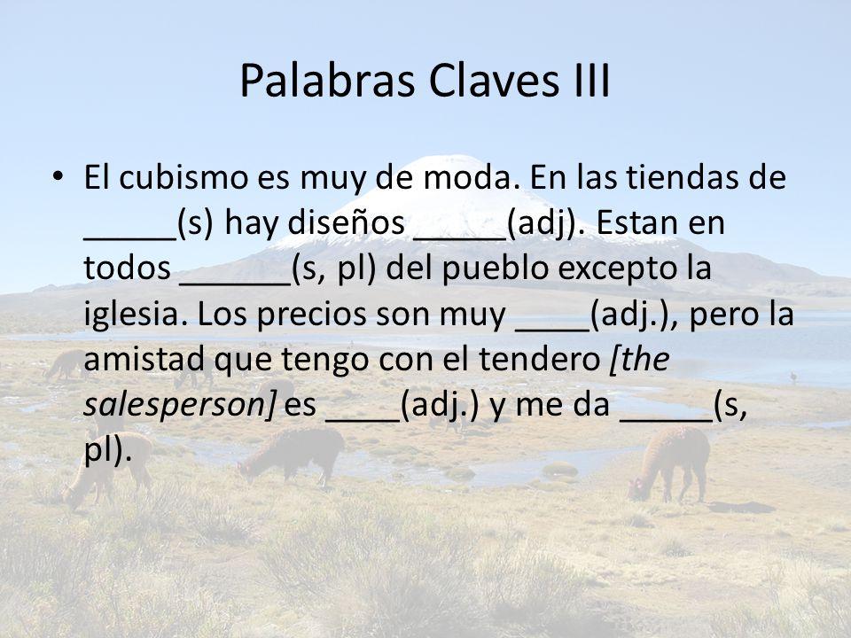 Palabras Claves III El cubismo es muy de moda. En las tiendas de _____(s) hay diseños _____(adj).