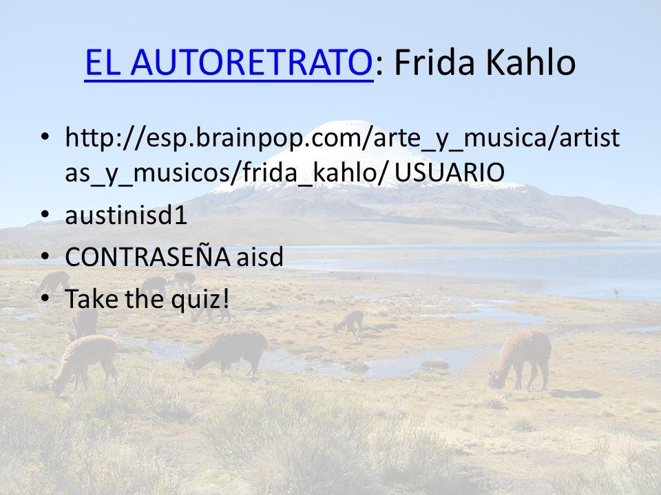 EL AUTORETRATOEL AUTORETRATO: Frida Kahlo http://esp.brainpop.com/arte_y_musica/artist as_y_musicos/frida_kahlo/ USUARIO austinisd1 CONTRASEÑA aisd Take the quiz!