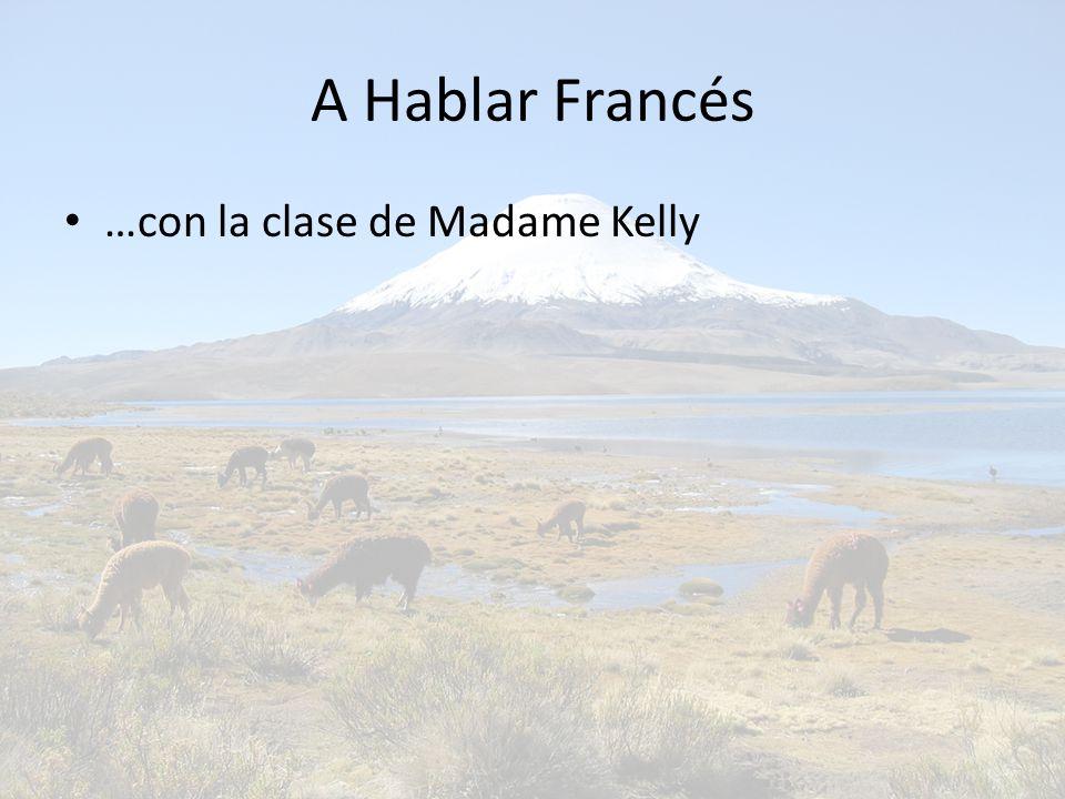 A Hablar Francés …con la clase de Madame Kelly