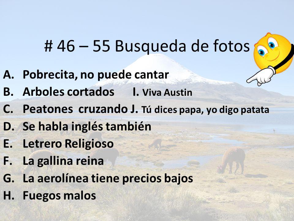 # 46 – 55 Busqueda de fotos A. Pobrecita, no puede cantar B.