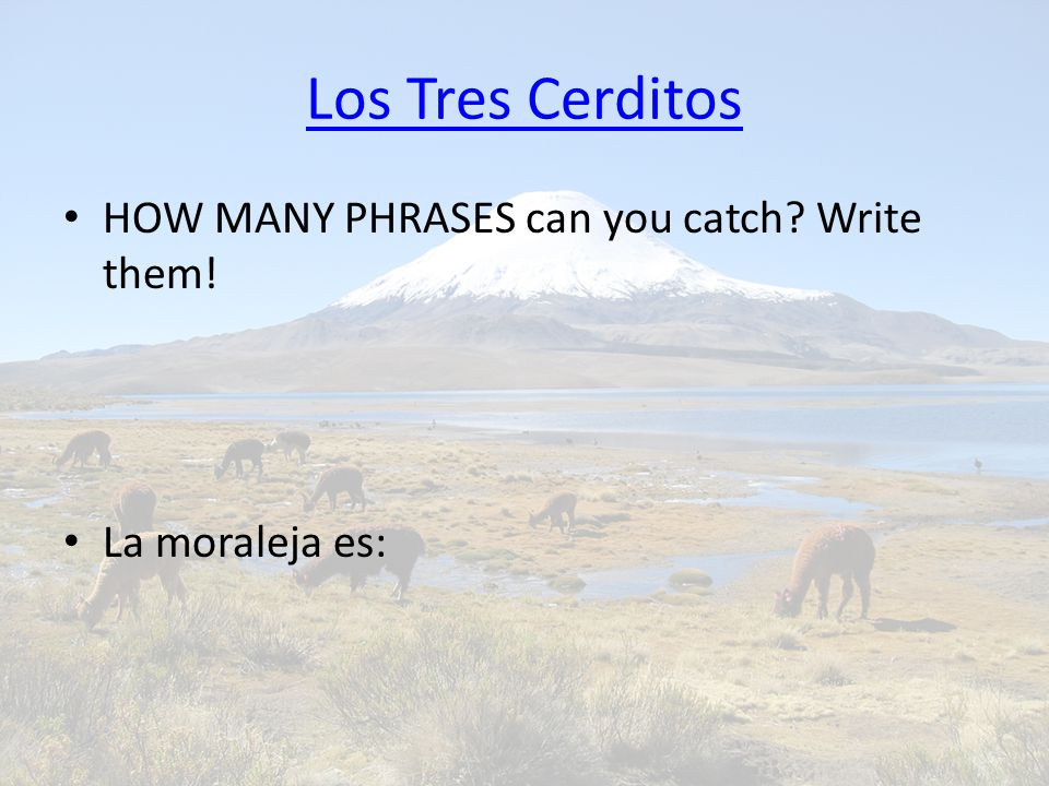 Los Tres Cerditos HOW MANY PHRASES can you catch Write them! La moraleja es: