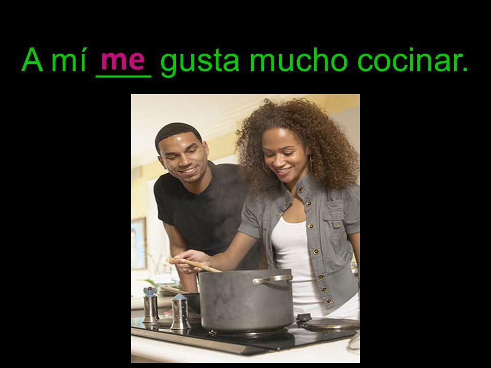 A mí ___ gusta mucho cocinar. me