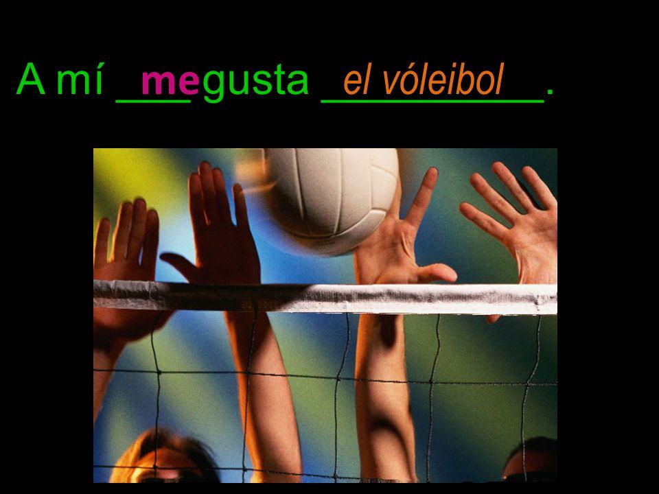 A mí ___ gusta _________. me el vóleibol