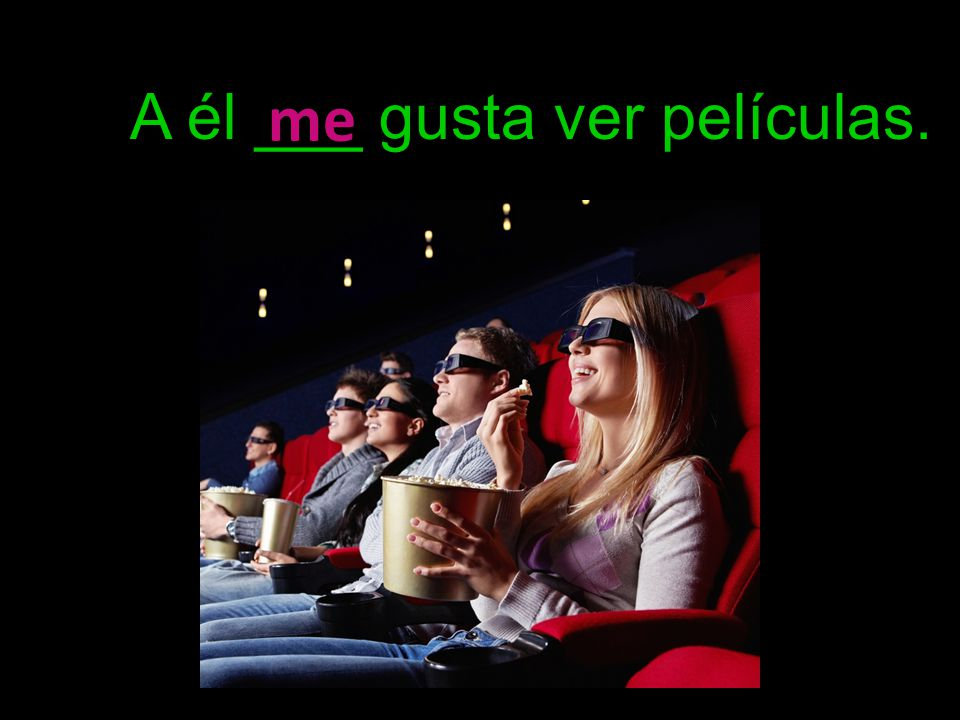 A él ___ gusta ver películas. me