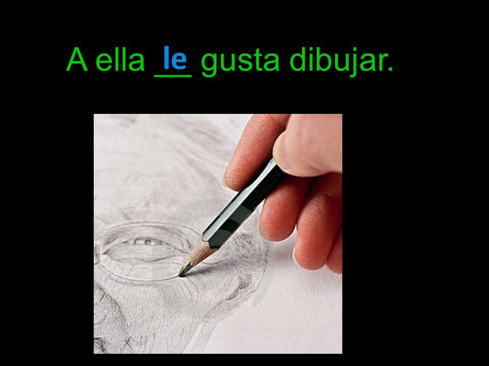 A ella __ gusta dibujar. le