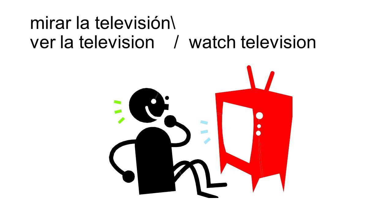 mirar la televisión\ ver la television / watch television