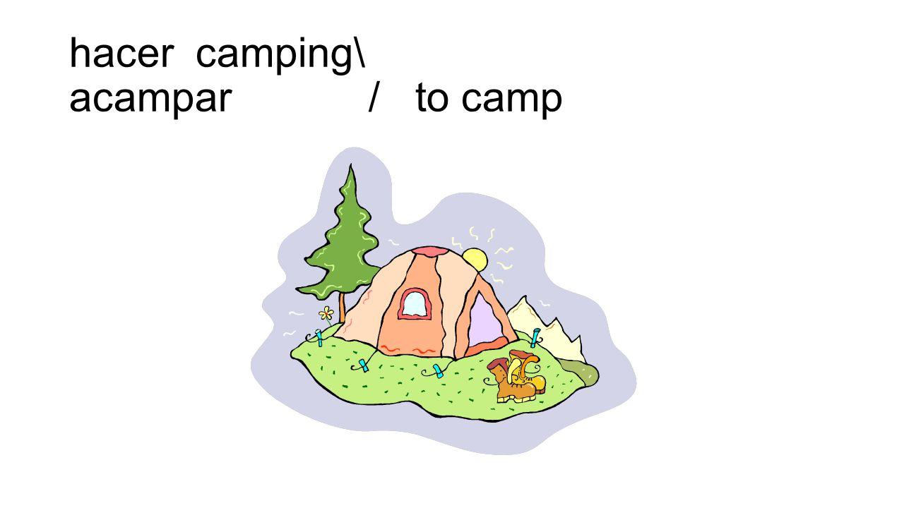 hacer camping\ acampar / to camp