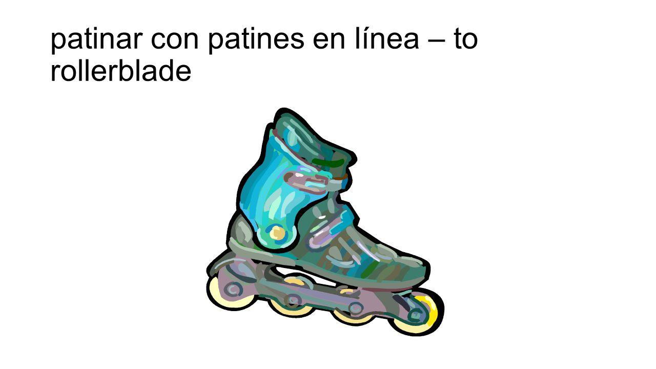 patinar con patines en línea – to rollerblade
