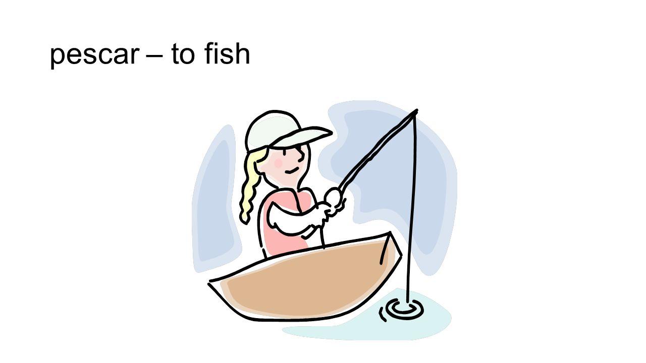 pescar – to fish