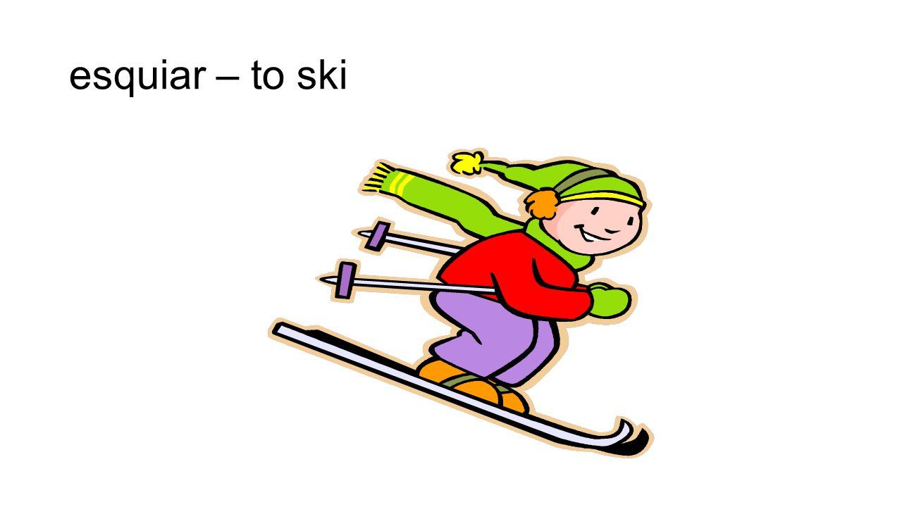 esquiar – to ski