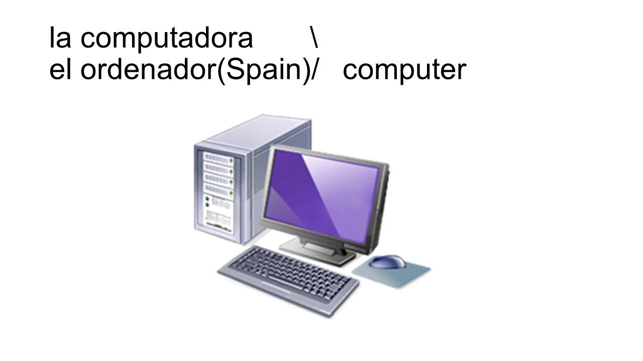 la computadora \ el ordenador(Spain)/ computer