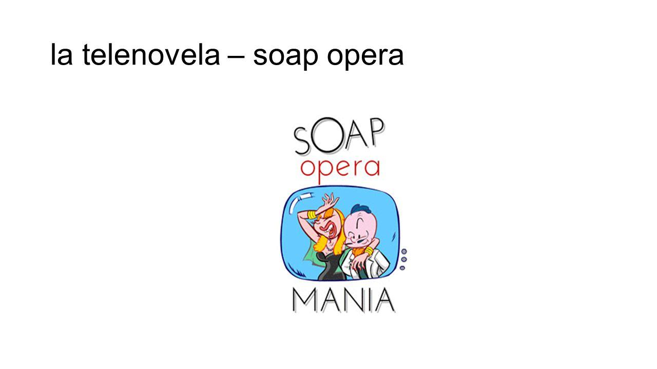 la telenovela – soap opera