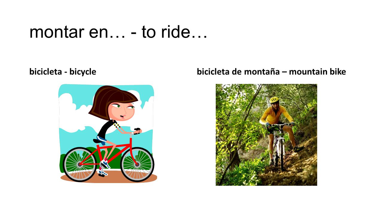 montar en… - to ride… bicicleta - bicyclebicicleta de montaña – mountain bike