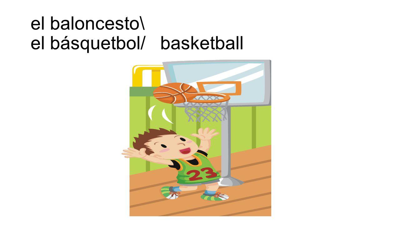 el baloncesto\ el básquetbol/ basketball