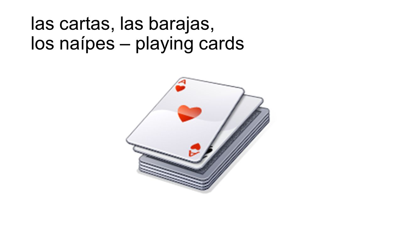 las cartas, las barajas, los naípes – playing cards