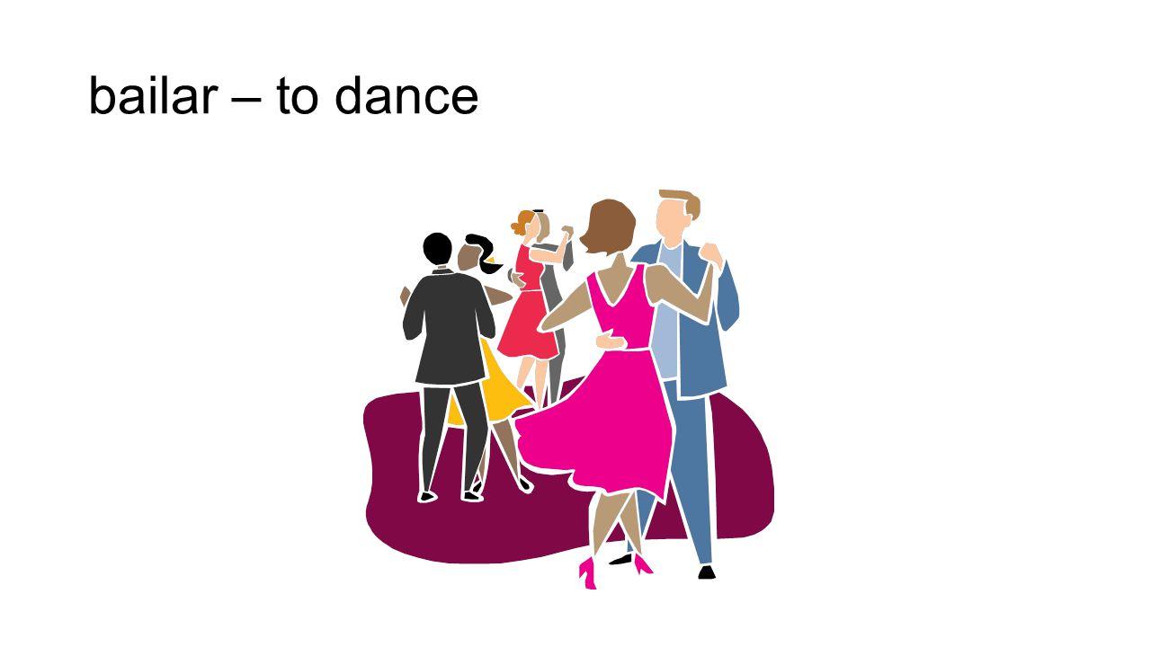 bailar – to dance