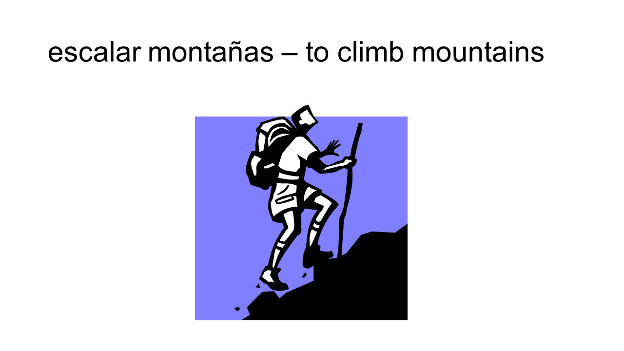 escalar montañas – to climb mountains