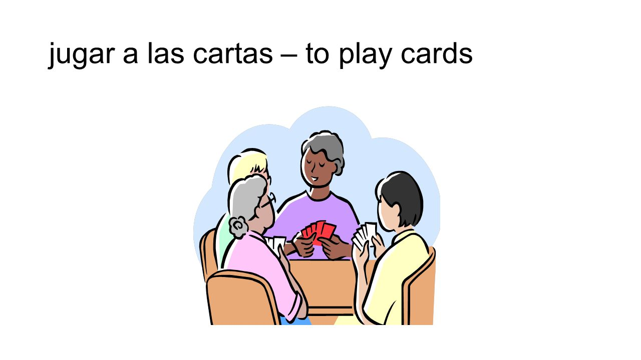 jugar a las cartas – to play cards