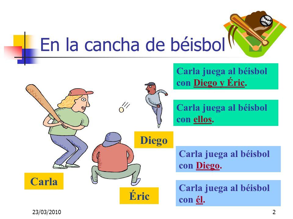 23/03/20102 En la cancha de béisbol Carla Diego Éric Carla juega al béisbol con Diego y Éric.