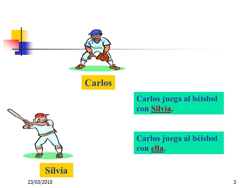23/03/20103 Carlos Silvia Carlos juega al béisbol con Silvia. Carlos juega al béisbol con ella.