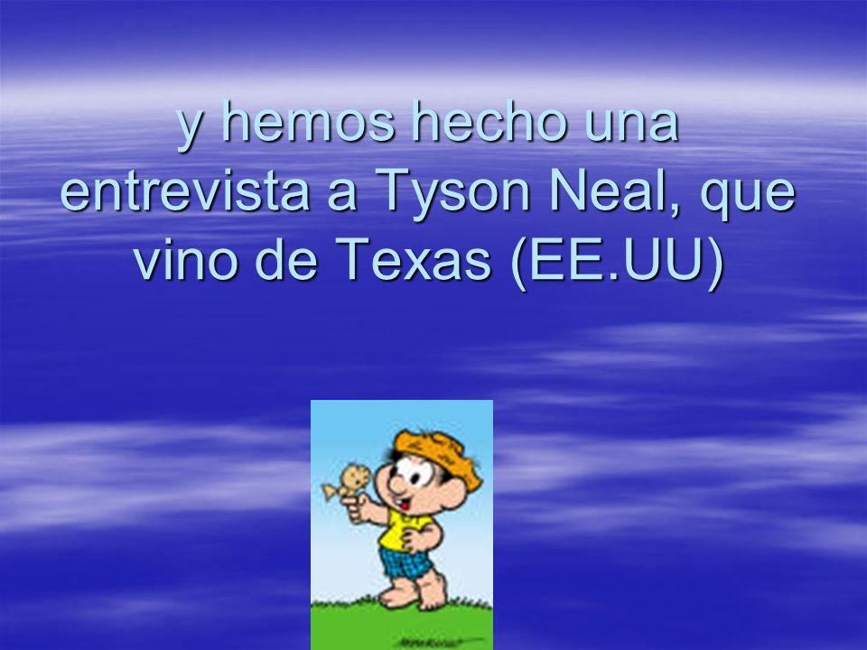 y hemos hecho una entrevista a Tyson Neal, que vino de Texas (EE.UU)