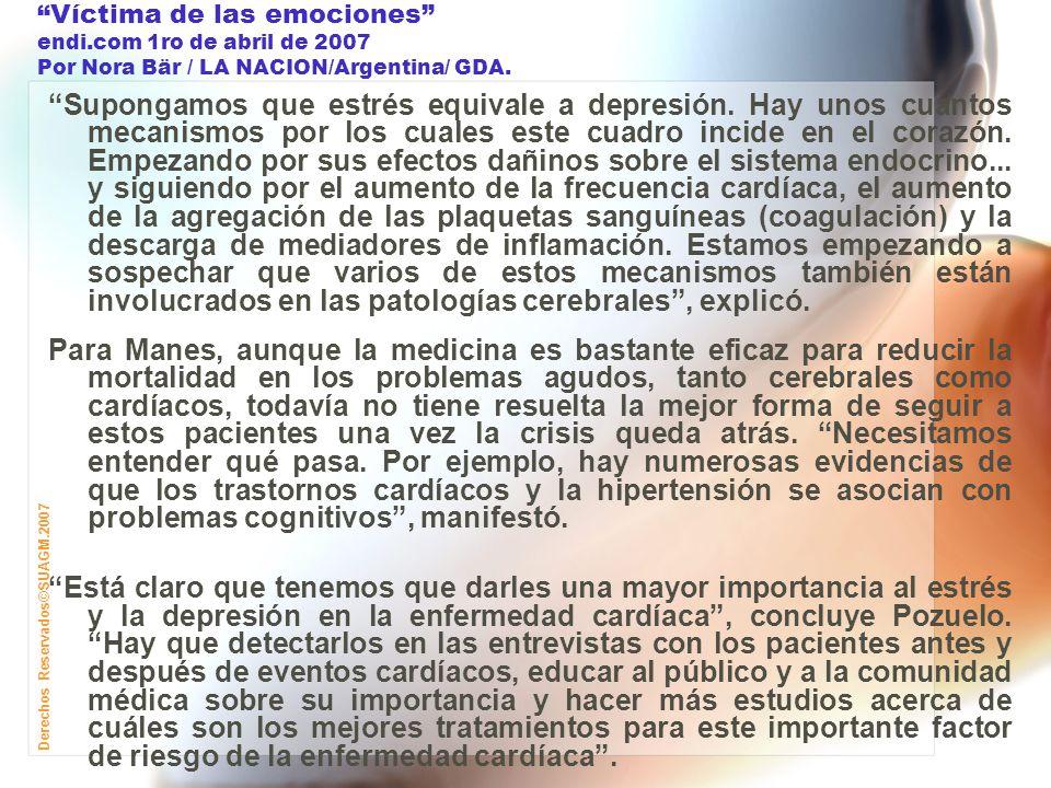 Derechos Reservados©SUAGM.2007 Víctima de las emociones endi.com 1ro de abril de 2007 Por Nora Bär / LA NACION/Argentina/ GDA.