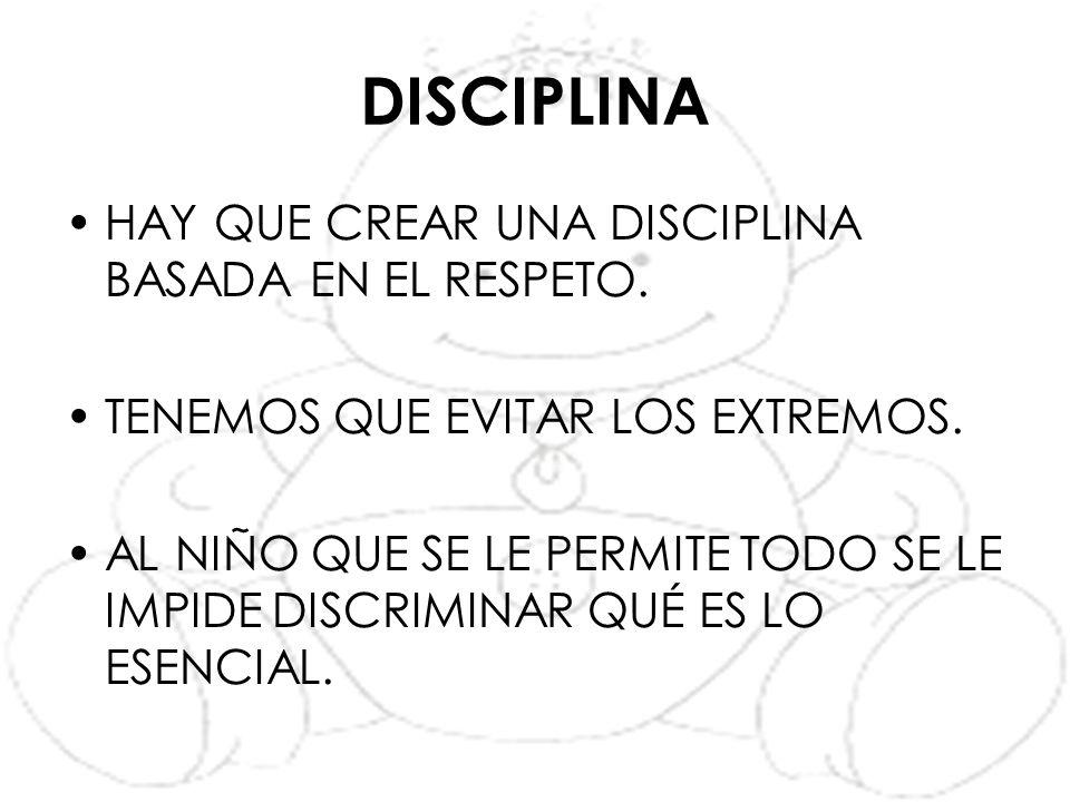 DISCIPLINA HAY QUE CREAR UNA DISCIPLINA BASADA EN EL RESPETO.