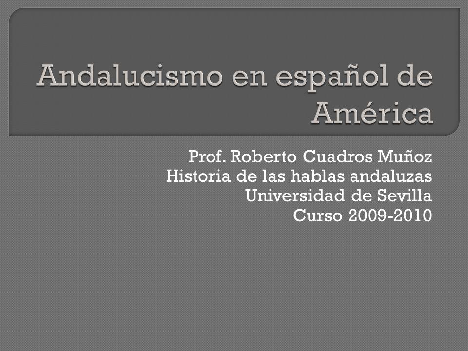 Prof. Roberto Cuadros Muñoz Historia de las hablas andaluzas Universidad de Sevilla Curso 2009-2010