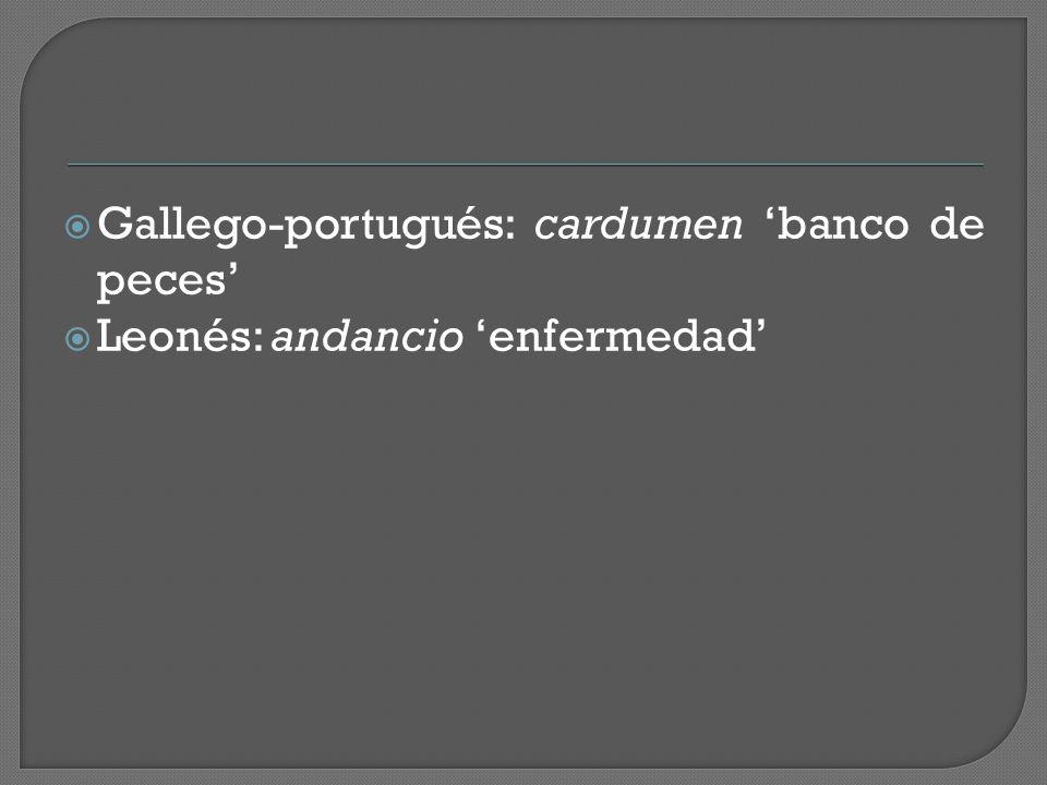  Gallego-portugués: cardumen 'banco de peces'  Leonés: andancio 'enfermedad'